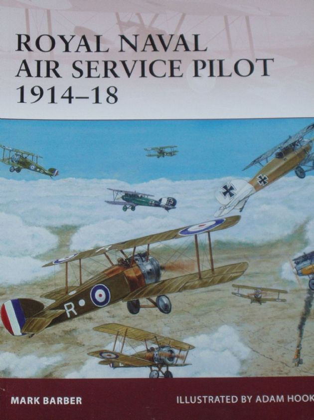 Royal Naval Air Service Pilot 1914-18, by Mark Barber with illustrations by Adam Hook
